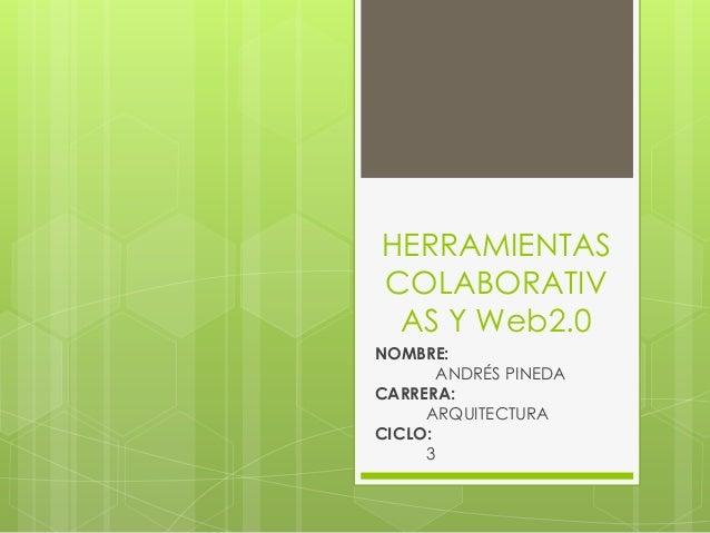 HERRAMIENTASCOLABORATIV AS Y Web2.0NOMBRE:       ANDRÉS PINEDACARRERA:     ARQUITECTURACICLO:     3