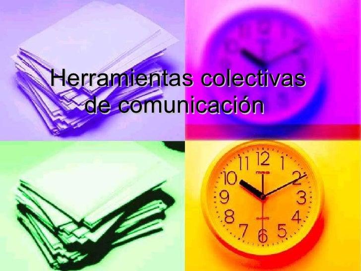 Herramientas colectivas de comunicación