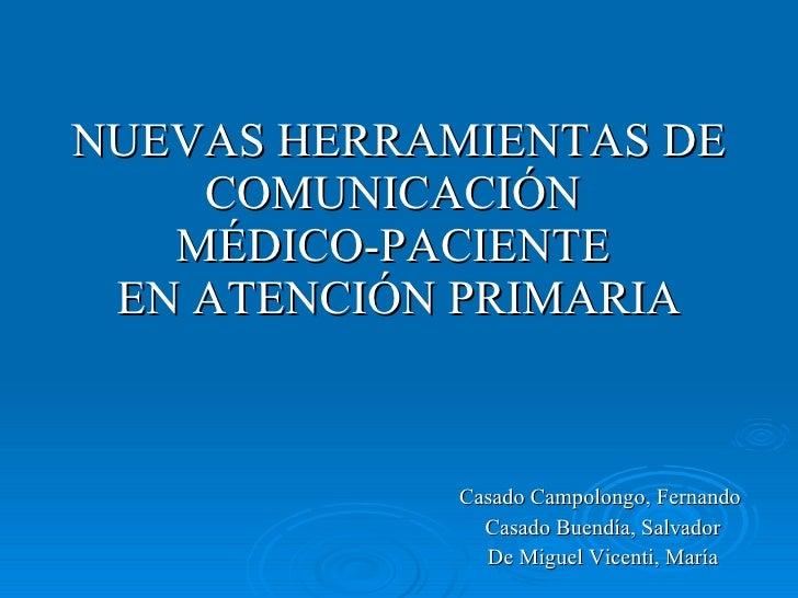 NUEVAS HERRAMIENTAS DE COMUNICACIÓN  MÉDICO-PACIENTE  EN ATENCIÓN PRIMARIA Casado Campolongo, Fernando  Casado Buendía, Sa...
