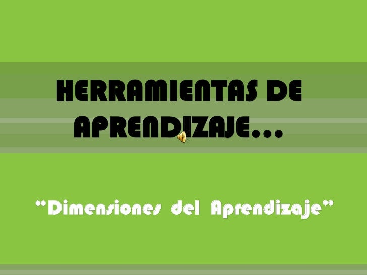 "HERRAMIENTAS DE   APRENDIZAJE…""Dimensiones del Aprendizaje"""