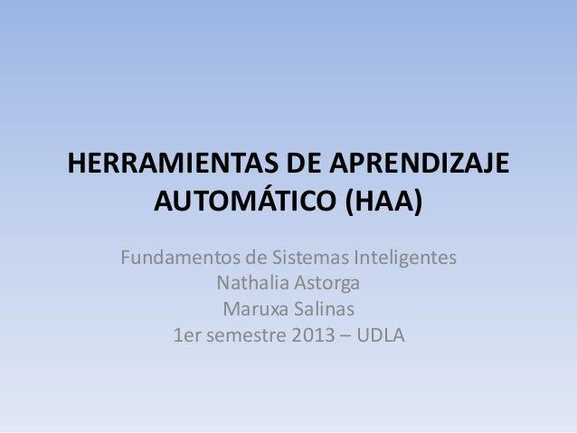 HERRAMIENTAS DE APRENDIZAJEAUTOMÁTICO (HAA)Fundamentos de Sistemas InteligentesNathalia AstorgaMaruxa Salinas1er semestre ...