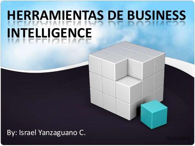 HERRAMIENTAS DE BUSINESSINTELLIGENCEBy: Israel Yanzaguano C.                           01/12/2012