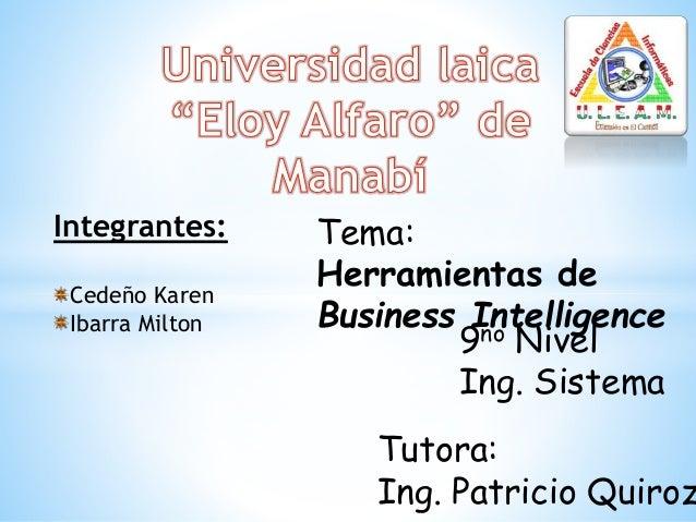 Integrantes: Cedeño Karen Ibarra Milton 9no Nivel Ing. Sistema Tutora: Ing. Patricio Quiroz Tema: Herramientas de Business...