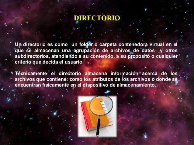 DIRECTORIOUn directorio es como un folder o carpeta contenedora virtual en elque se almacenan una agrupación de archivos d...