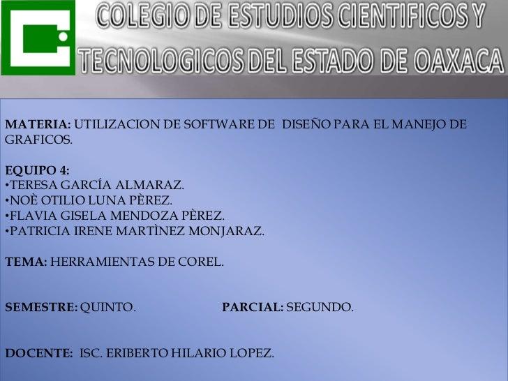 MATERIA: UTILIZACION DE SOFTWARE DE DISEÑO PARA EL MANEJO DEGRAFICOS.EQUIPO 4:•TERESA GARCÍA ALMARAZ.•NOÈ OTILIO LUNA PÈRE...