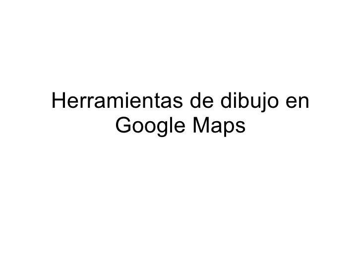 Herramientas de dibujo en      Google Maps