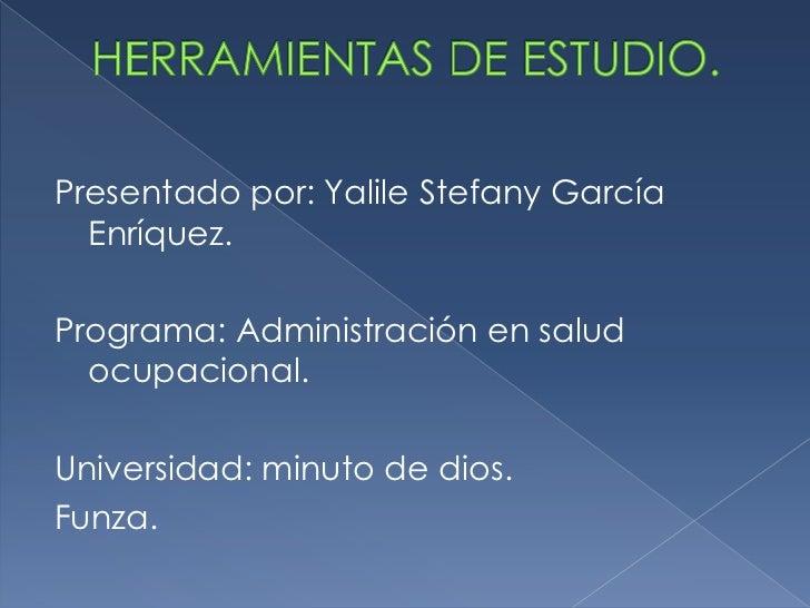 Presentado por: Yalile Stefany García  Enríquez.Programa: Administración en salud  ocupacional.Universidad: minuto de dios...
