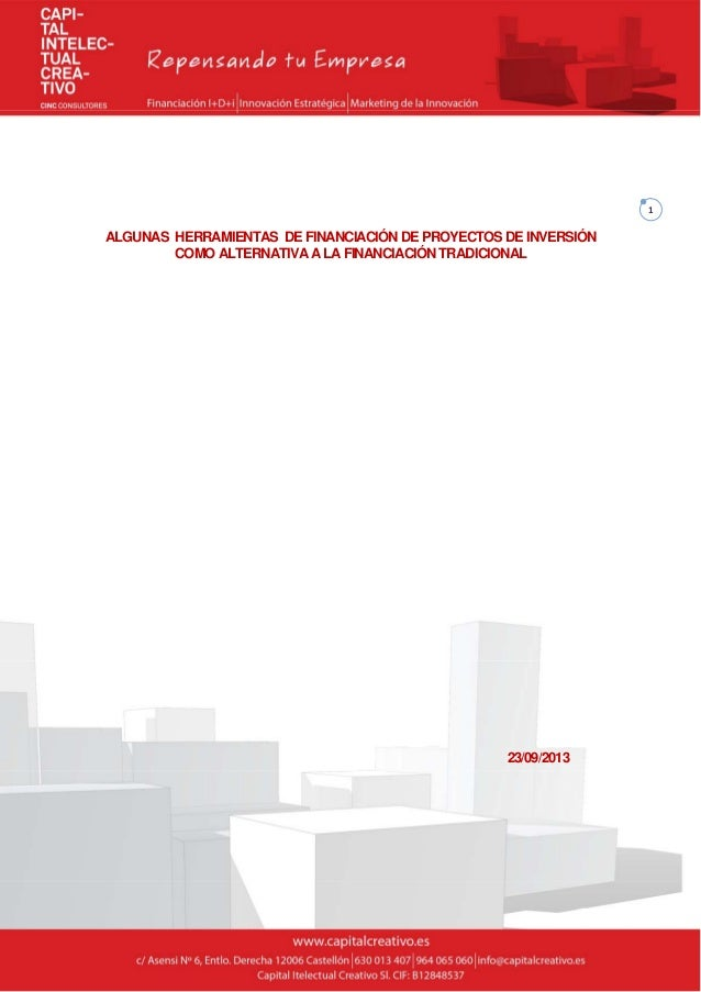 1 ALGUNAS HERRAMIENTAS DE FINANCIACIÓN DE PROYECTOS DE INVERSIÓN COMO ALTERNATIVA A LAFINANCIACIÓN TRADICIONAL 23/09/...