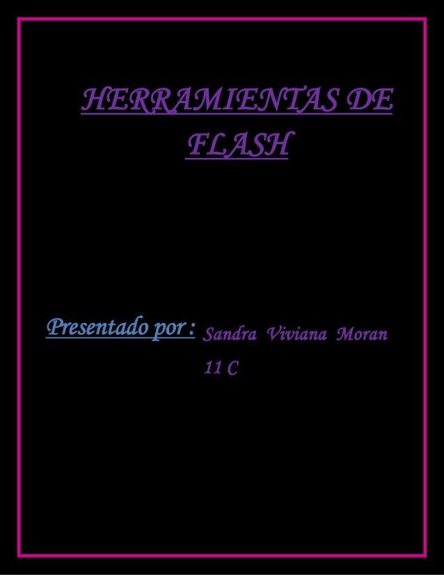 HERRAMIENTAS DE        FLASHPresentado por : Sandra   Viviana Moran                 11 C