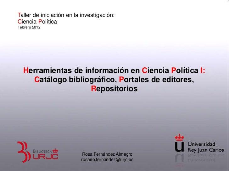 Taller de iniciación en la investigación:Ciencia PolíticaFebrero 2012  Herramientas de información en Ciencia Política I: ...
