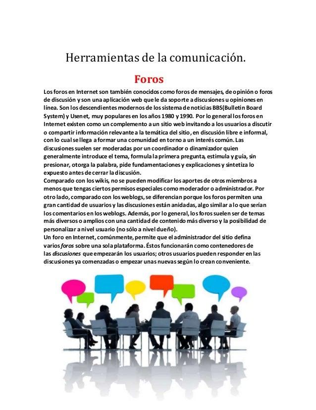 Herramientas de la comunicación. Foros Los foros en Internet son también conocidos como foros de mensajes, de opinión o fo...