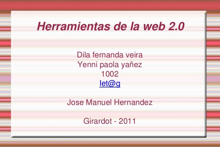 Herramientas de la web 2.0<br />Dila fernanda veira<br />Yenni paola yañez<br />1002<br />Iet@g<br />Jose Manuel Hernandez...