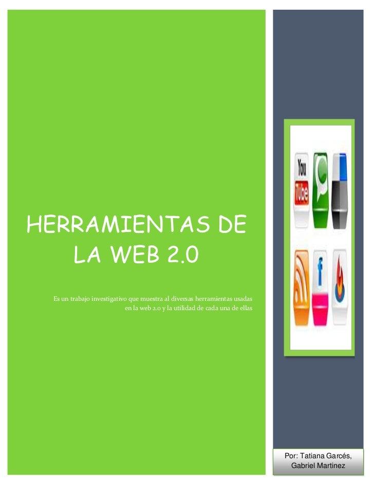 HERRAMIENTAS DE   LA WEB 2.0 Es un trabajo investigativo que muestra al diversas herramientas usadas                      ...
