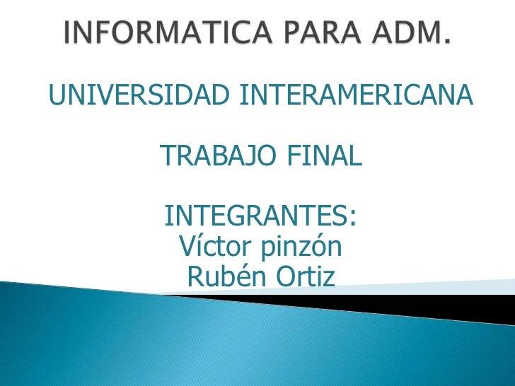UNIVERSIDAD INTERAMERICANA      TRABAJO FINAL       INTEGRANTES:        Víctor pinzón         Rubén Ortiz