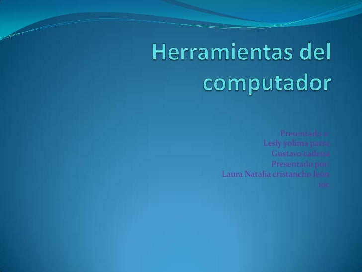 Herramientas del computador<br />Presentado a:<br />Lesly yolima parra<br />Gustavo cadena<br />Presentado por:<br />Laura...