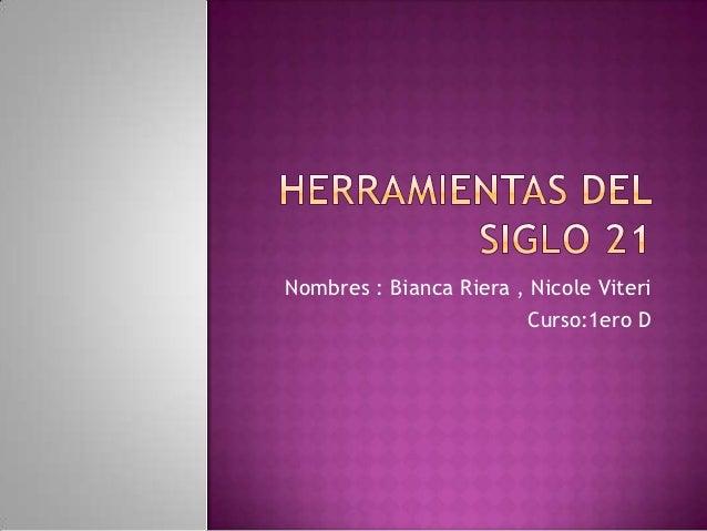 Nombres : Bianca Riera , Nicole Viteri                        Curso:1ero D