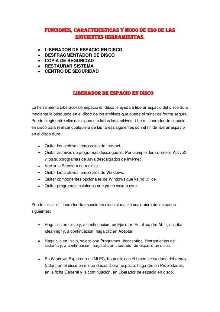 FUNCIONES, CARACTERISTICAS Y MODO DE USO DE LAS SIGUIENTES HERRAMIENTAS.<br />LIBERADOR DE ESPACIO EN DISCO<br />DESFRAGME...