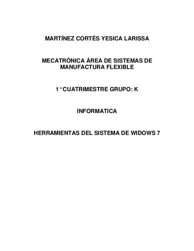 MARTÍNEZ CORTÉS YESICA LARISSA  MECATRÓNICA ÁREA DE SISTEMAS DE MANUFACTURA FLEXIBLE  1° CUATRIMESTRE GRUPO: K  INFORMATIC...