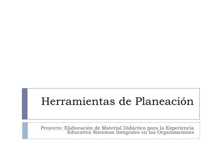 Herramientas de Planeación Proyecto: Elaboración de Material Didáctico para la Experiencia Educativa Sistemas Integrales e...