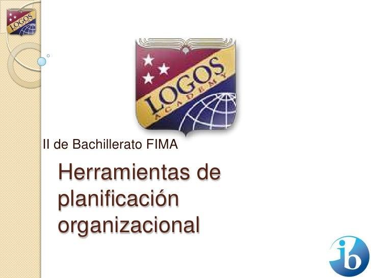 II de Bachillerato FIMA<br />Herramientas de planificación organizacional<br />