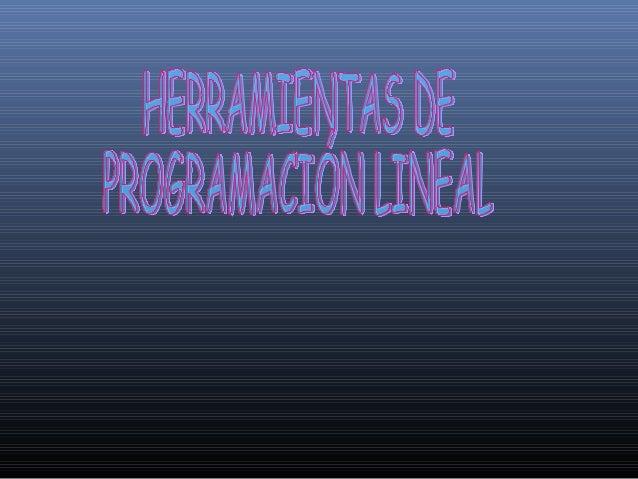 La programación lineal es un conjunto de técnicas  racionales de análisis y de resolución de  problemas que tiene por obje...