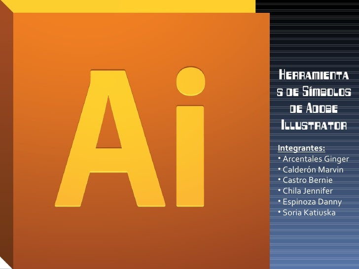 Herramientas de Símbolos   de Adobe IllustratorIntegrantes:• Arcentales Ginger• Calderón Marvin• Castro Bernie• Chila Jenn...