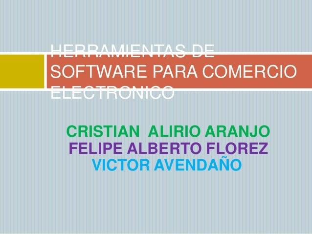 CRISTIAN ALIRIO ARANJO FELIPE ALBERTO FLOREZ VICTOR AVENDAÑO HERRAMIENTAS DE SOFTWARE PARA COMERCIO ELECTRONICO
