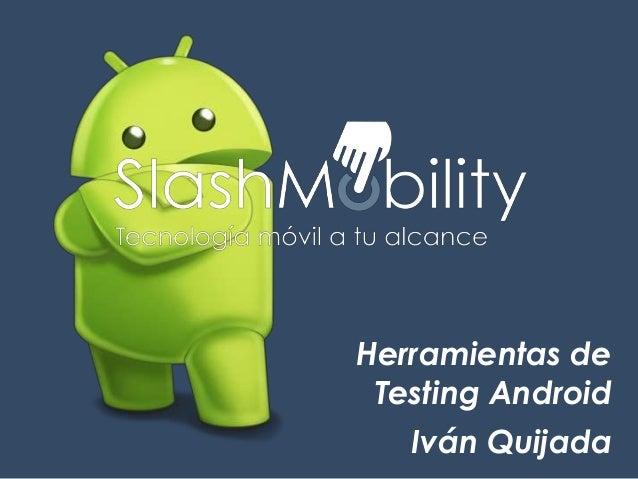 Herramientas de Testing Android Iván Quijada