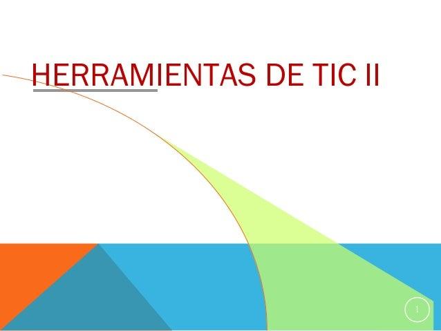 1 HERRAMIENTAS DE TIC II