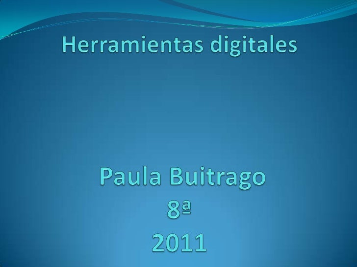 Herramientas digitales Paula Buitrago8ª2011<br />