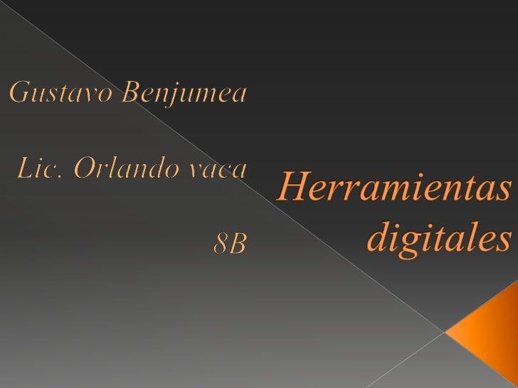 Gustavo Benjumea <br />Lic. Orlando vaca<br />8B<br />  Herramientas digitales<br />