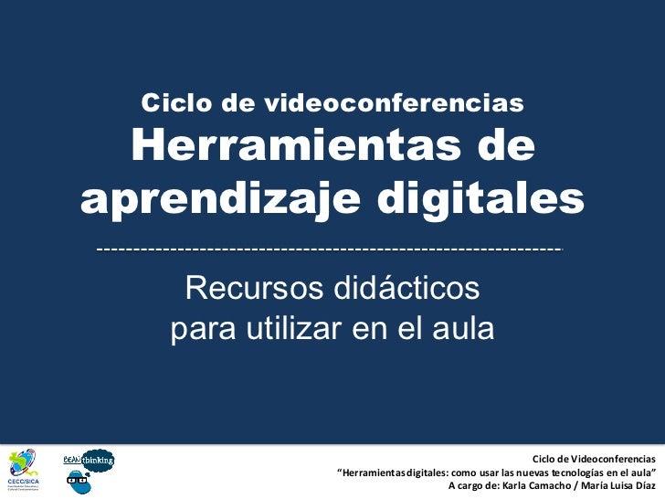 Ciclo de videoconferencias  Herramientas deaprendizaje digitales    Recursos didácticos   para utilizar en el aula        ...