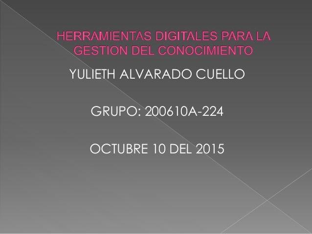 YULIETH ALVARADO CUELLO GRUPO: 200610A-224 OCTUBRE 10 DEL 2015
