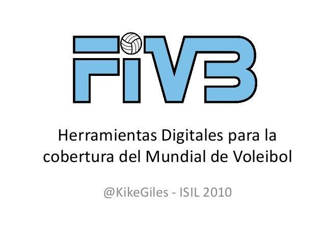 Herramientas Digitales para la cobertura del Mundial de Voleibol @KikeGiles - ISIL 2010