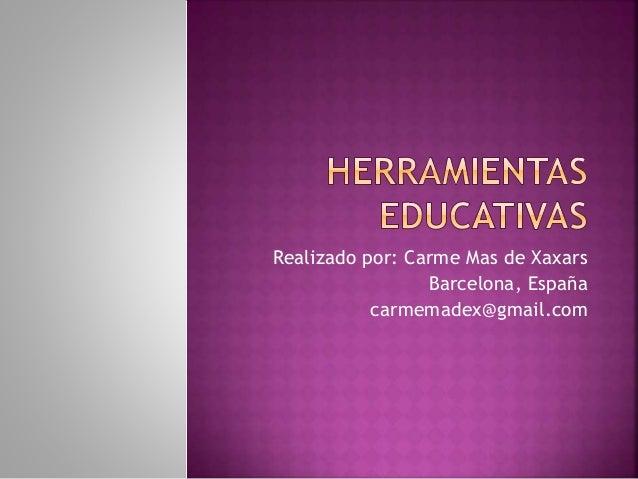 Realizado por: Carme Mas de Xaxars Barcelona, España carmemadex@gmail.com