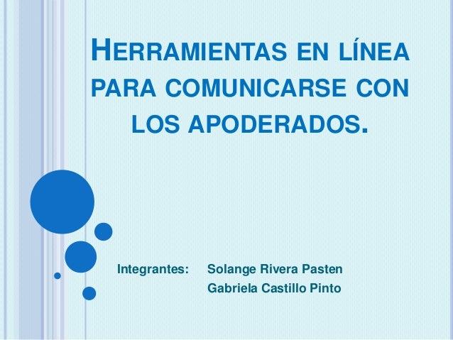 HERRAMIENTAS EN LÍNEAPARA COMUNICARSE CONLOS APODERADOS.Integrantes: Solange Rivera PastenGabriela Castillo Pinto
