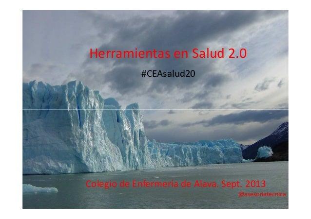 Herramientas en Salud 2.0 #CEAsalud20  Colegio de Enfermería de Alava. Sept. 2013 @asesoriatecnica