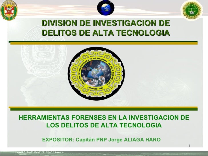 DIVISION DE INVESTIGACION DE DELITOS DE ALTA TECNOLOGIA EXPOSITOR: Capitán PNP Jorge ALIAGA HARO HERRAMIENTAS FORENSES EN ...