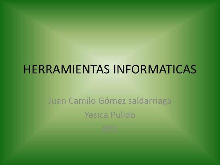 HERRAMIENTAS INFORMATICAS   Juan Camilo Gómez saldarriaga           Yesica Pulido                801