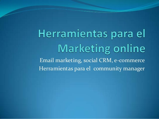 Email marketing, social CRM, e-commerceHerramientas para el community manager