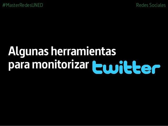 #MasterRedesUNED Redes Sociales Algunas herramientas para monitorizar