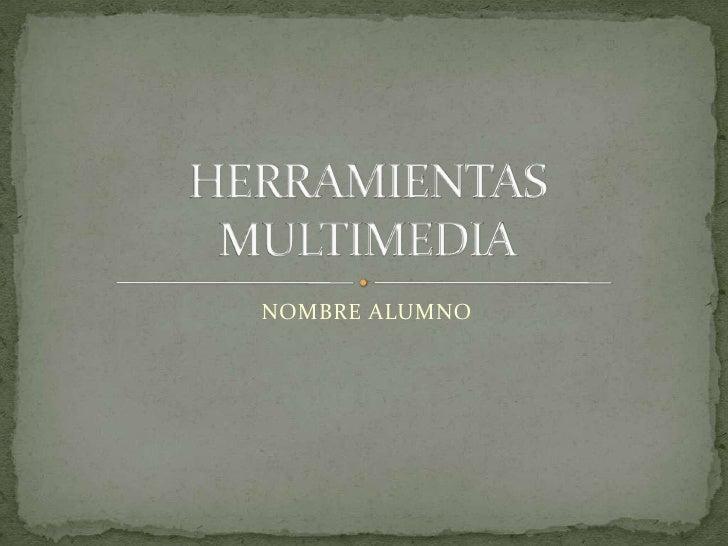 NOMBRE ALUMNO<br />HERRAMIENTAS MULTIMEDIA<br />
