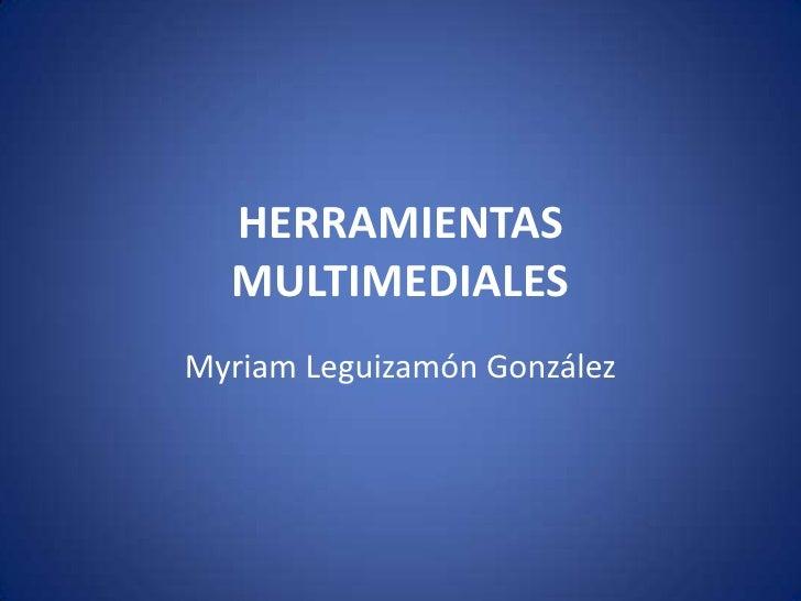 HERRAMIENTAS MULTIMEDIALES<br />Myriam Leguizamón González<br />
