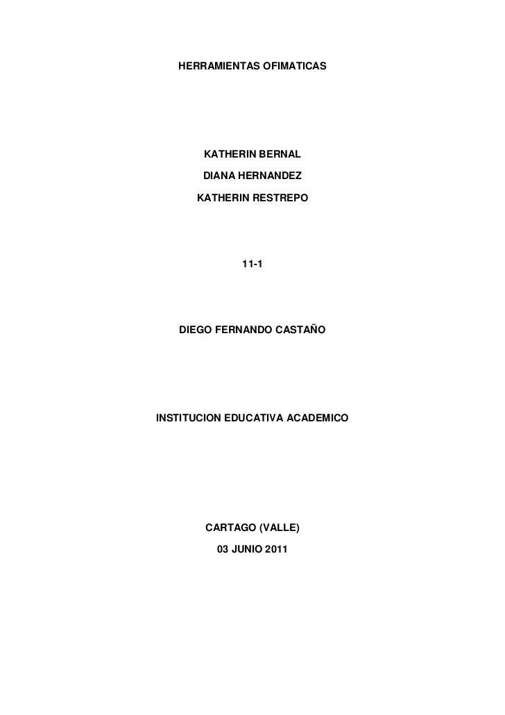 HERRAMIENTAS OFIMATICAS<br />KATHERIN BERNAL<br />DIANA HERNANDEZ<br />KATHERIN RESTREPO<br />11-1<br />DIEGO FERNANDO CAS...