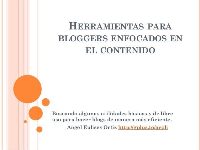 HERRAMIENTAS PARA BLOGGERS ENFOCADOS EN EL CONTENIDO  Buscando algunas utilidades básicas y de libre uso para hacer blogs ...
