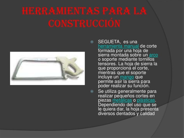 Herramientas para la    construcción             SEGUETA, es una              herramienta manual de corte              fo...