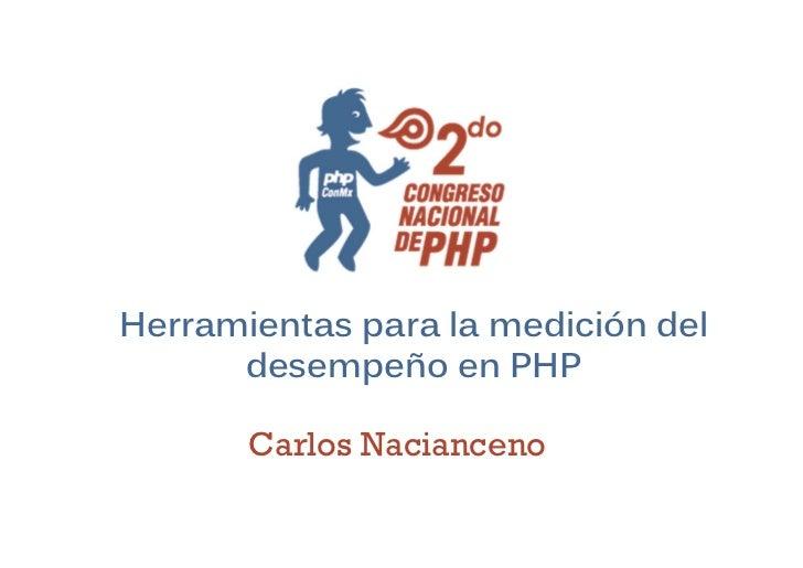 Herramientas para la medición del      desempeño en PHP       Carlos Nacianceno