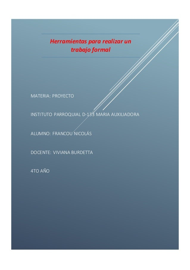 Herramientas para realizar un trabajo formal MATERIA: PROYECTO INSTITUTO PARROQUIAL D-133 MARIA AUXILIADORA ALUMNO: FRANCO...