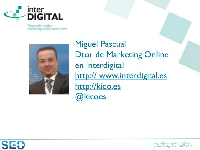 miguel@interdigital.es @kicoeswww.interdigital.es 902 331212I'mMiguel PascualDtor de Marketing Onlineen Interdigitalhttp:/...