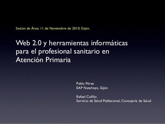 Pablo Pérez EAP Natahoyo, Gijón Rafael Cofiño Servicio de Salud Poblacional, Consejería de Salud Web 2.0 y herramientas inf...